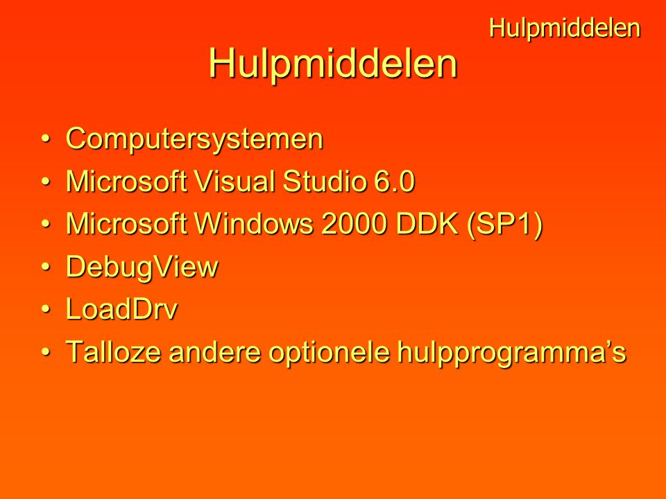 Hulpmiddelen ComputersystemenComputersystemen Microsoft Visual Studio 6.0Microsoft Visual Studio 6.0 Microsoft Windows 2000 DDK (SP1)Microsoft Windows 2000 DDK (SP1) DebugViewDebugView LoadDrvLoadDrv Talloze andere optionele hulpprogramma'sTalloze andere optionele hulpprogramma's Hulpmiddelen
