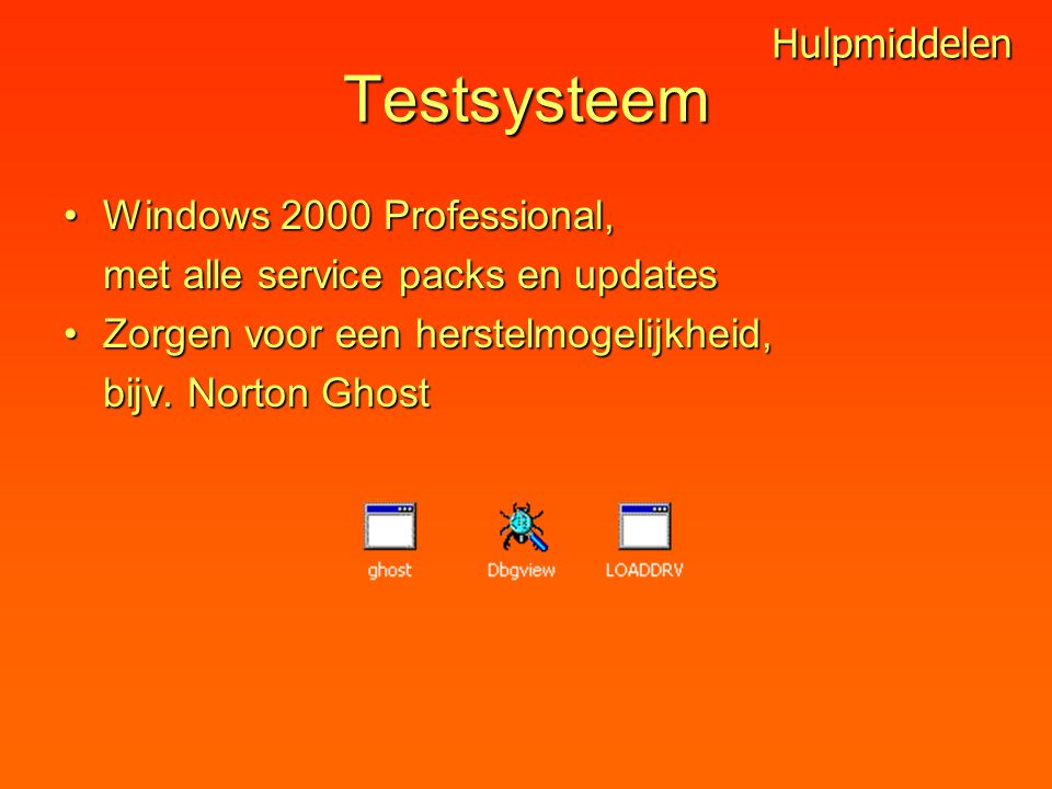 Testsysteem Windows 2000 Professional,Windows 2000 Professional, met alle service packs en updates Zorgen voor een herstelmogelijkheid,Zorgen voor een herstelmogelijkheid, bijv.