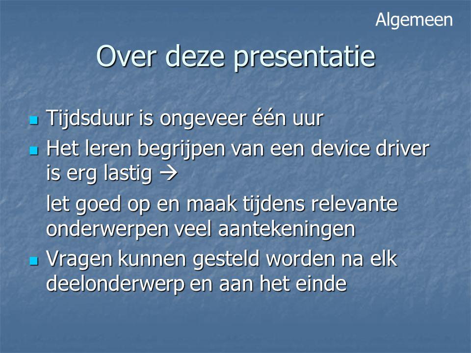 Inhoud Introductie (±5 min.) Introductie (±5 min.) Algemene toelichting op device drivers (±25 min.) Algemene toelichting op device drivers (±25 min.) Hulpmiddelen voor schrijven driver (±10 min.) Hulpmiddelen voor schrijven driver (±10 min.) Toelichting op PPort voorbeelddriver (±15 min.) Toelichting op PPort voorbeelddriver (±15 min.) Toelichting op Cypress EZ-USB oplossing (±5 min.) Toelichting op Cypress EZ-USB oplossing (±5 min.) Slot Slot Algemeen