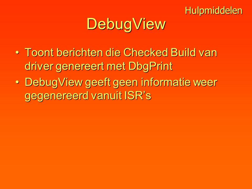DebugView Toont berichten die Checked Build van driver genereert met DbgPrintToont berichten die Checked Build van driver genereert met DbgPrint DebugView geeft geen informatie weer gegenereerd vanuit ISR'sDebugView geeft geen informatie weer gegenereerd vanuit ISR's Hulpmiddelen