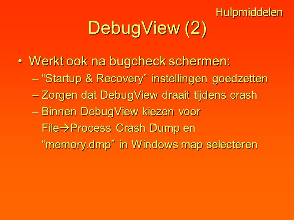 DebugView (2) Werkt ook na bugcheck schermen:Werkt ook na bugcheck schermen: – Startup & Recovery instellingen goedzetten –Zorgen dat DebugView draait tijdens crash –Binnen DebugView kiezen voor File  Process Crash Dump en memory.dmp in Windows map selecteren Hulpmiddelen