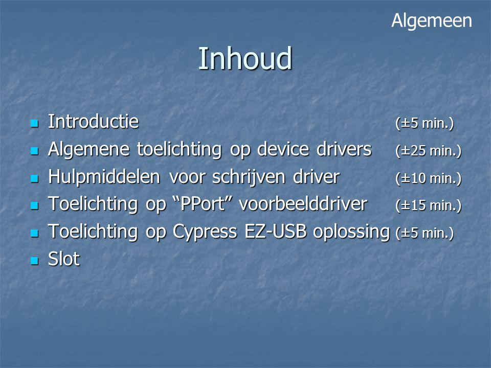 Inhoud Introductie (±5 min.) Introductie (±5 min.) Algemene toelichting op device drivers (±25 min.) Algemene toelichting op device drivers (±25 min.)