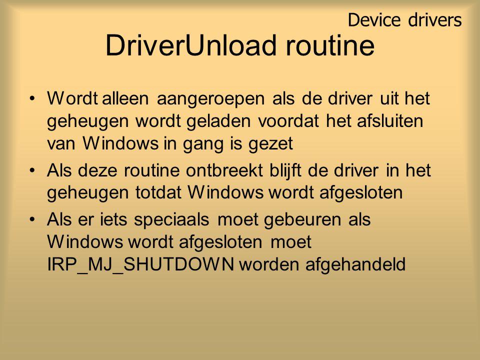 DriverUnload routine Wordt alleen aangeroepen als de driver uit het geheugen wordt geladen voordat het afsluiten van Windows in gang is gezet Als deze