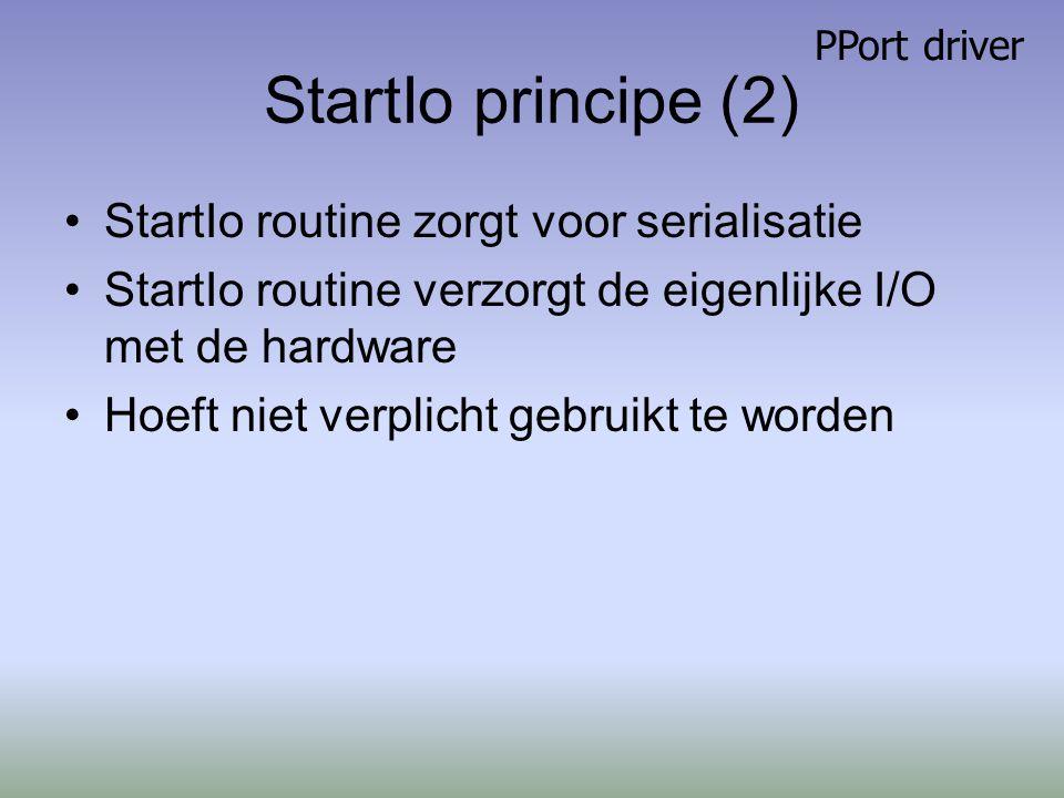 StartIo principe (2) StartIo routine zorgt voor serialisatie StartIo routine verzorgt de eigenlijke I/O met de hardware Hoeft niet verplicht gebruikt te worden PPort driver