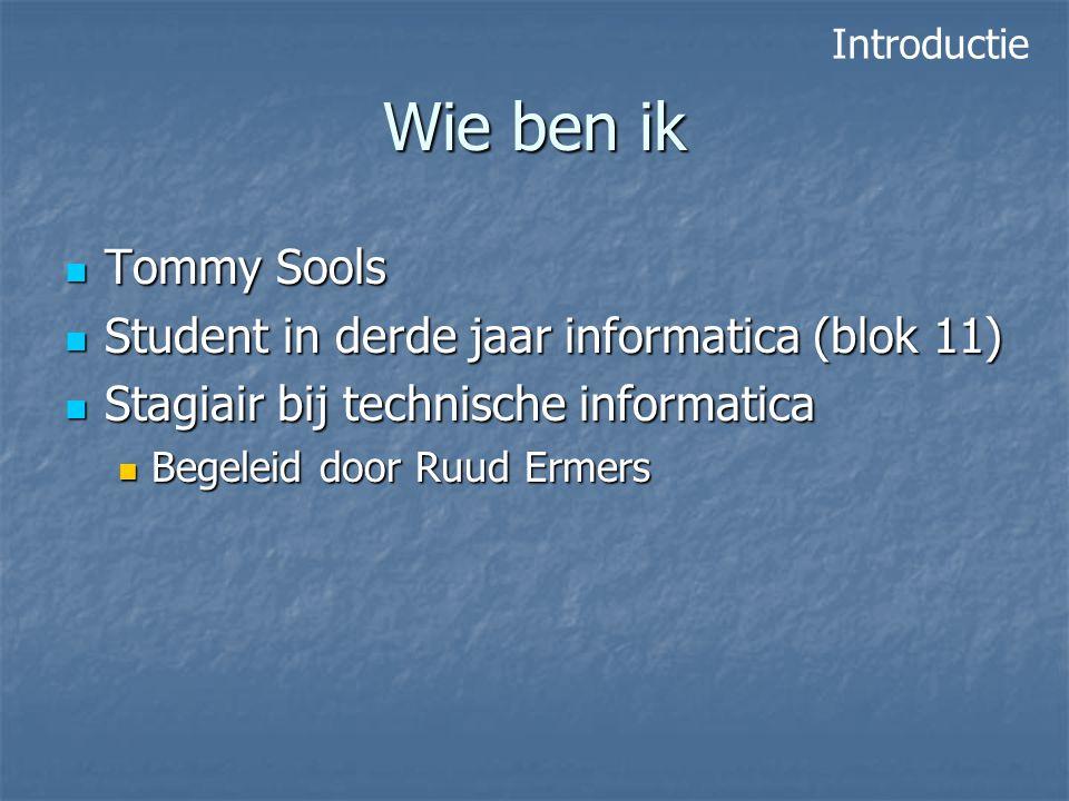 Wie ben ik Tommy Sools Tommy Sools Student in derde jaar informatica (blok 11) Student in derde jaar informatica (blok 11) Stagiair bij technische inf