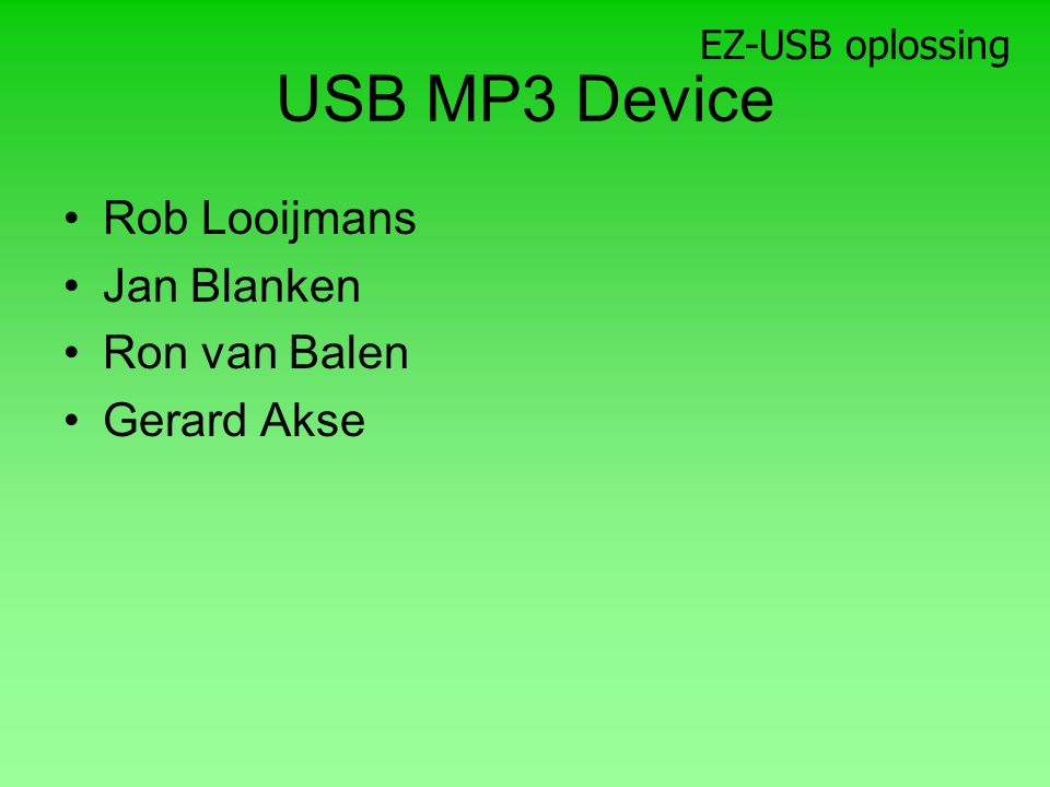 USB MP3 Device Rob Looijmans Jan Blanken Ron van Balen Gerard Akse EZ-USB oplossing