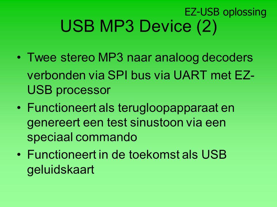 USB MP3 Device (2) Twee stereo MP3 naar analoog decoders verbonden via SPI bus via UART met EZ- USB processor Functioneert als terugloopapparaat en genereert een test sinustoon via een speciaal commando Functioneert in de toekomst als USB geluidskaart EZ-USB oplossing