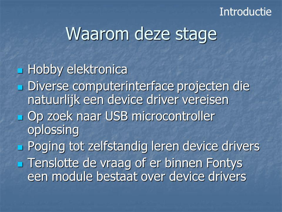 Waarom deze stage Hobby elektronica Hobby elektronica Diverse computerinterface projecten die natuurlijk een device driver vereisen Diverse computerin