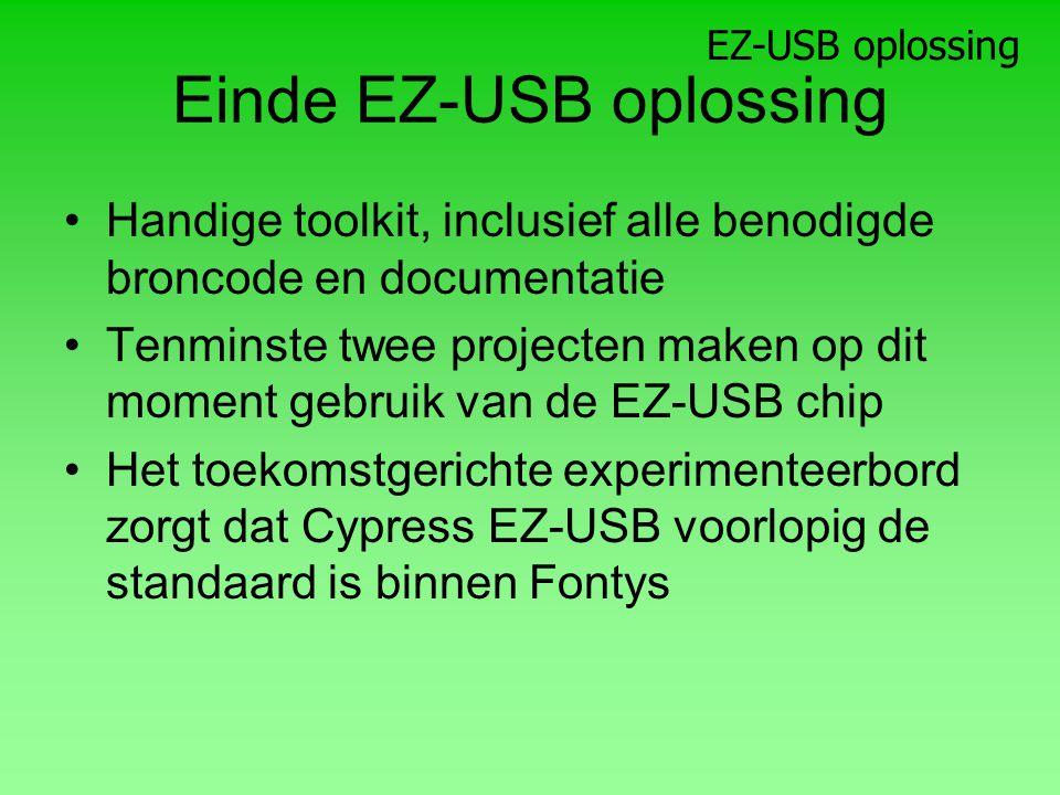 Einde EZ-USB oplossing Handige toolkit, inclusief alle benodigde broncode en documentatie Tenminste twee projecten maken op dit moment gebruik van de EZ-USB chip Het toekomstgerichte experimenteerbord zorgt dat Cypress EZ-USB voorlopig de standaard is binnen Fontys EZ-USB oplossing