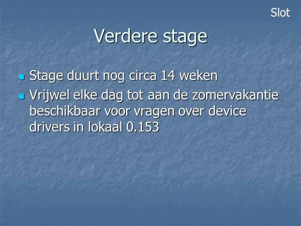 Verdere stage Stage duurt nog circa 14 weken Stage duurt nog circa 14 weken Vrijwel elke dag tot aan de zomervakantie beschikbaar voor vragen over dev