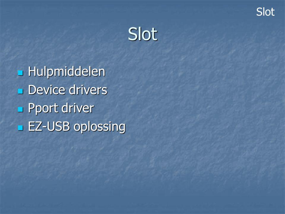 Slot Hulpmiddelen Hulpmiddelen Device drivers Device drivers Pport driver Pport driver EZ-USB oplossing EZ-USB oplossing Slot