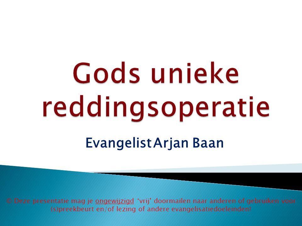 © Deze presentatie mag je ongewijzigd 'vrij' doormailen naar anderen of gebruiken voor (s)preekbeurt en/of lezing of andere evangelisatiedoeleinden! E