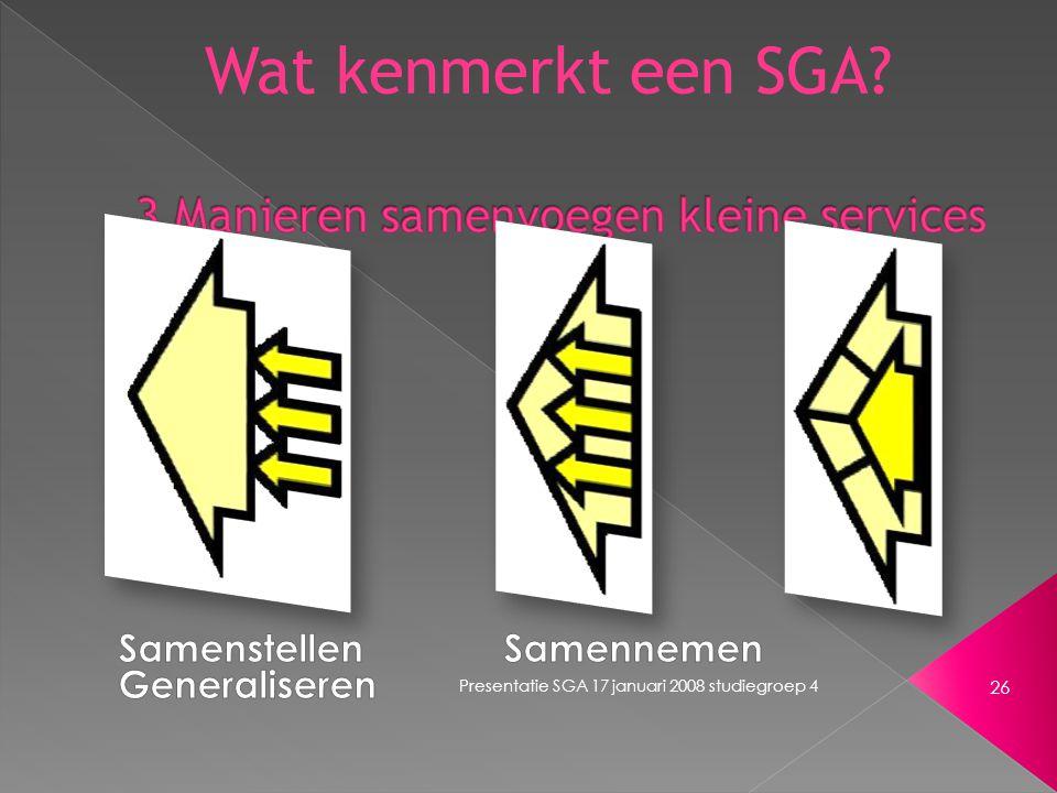 Presentatie SGA 17 januari 2008 studiegroep 4 26 Wat kenmerkt een SGA