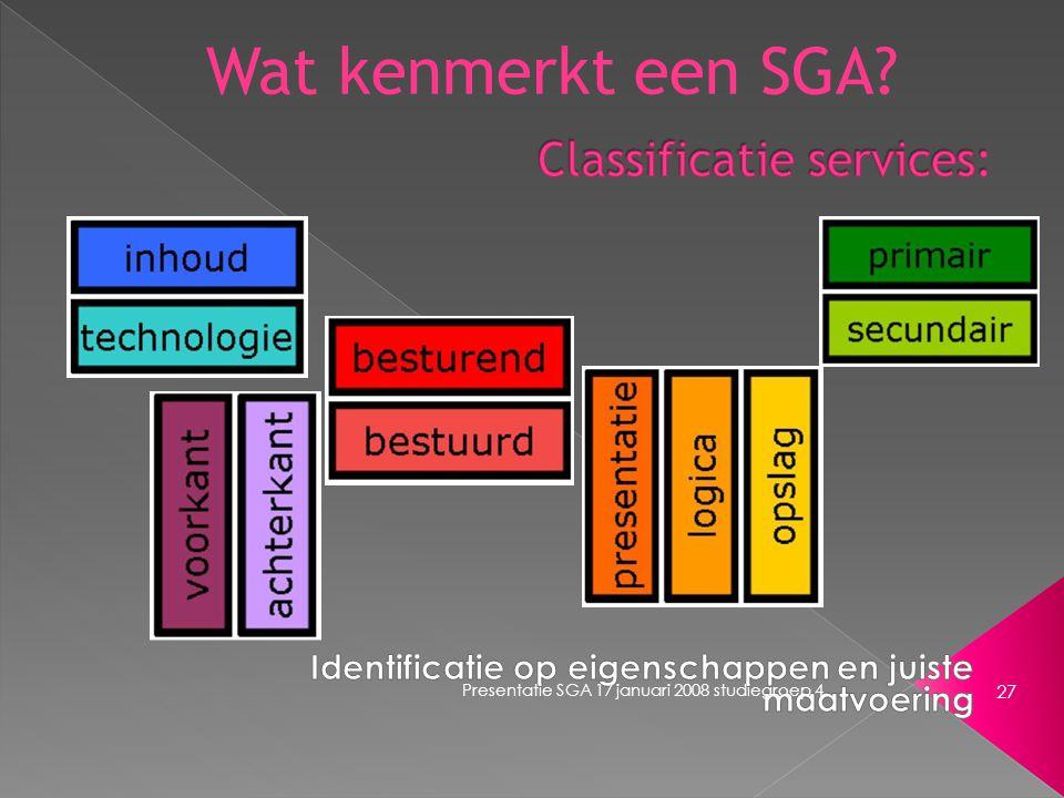 Presentatie SGA 17 januari 2008 studiegroep 4 27 Wat kenmerkt een SGA