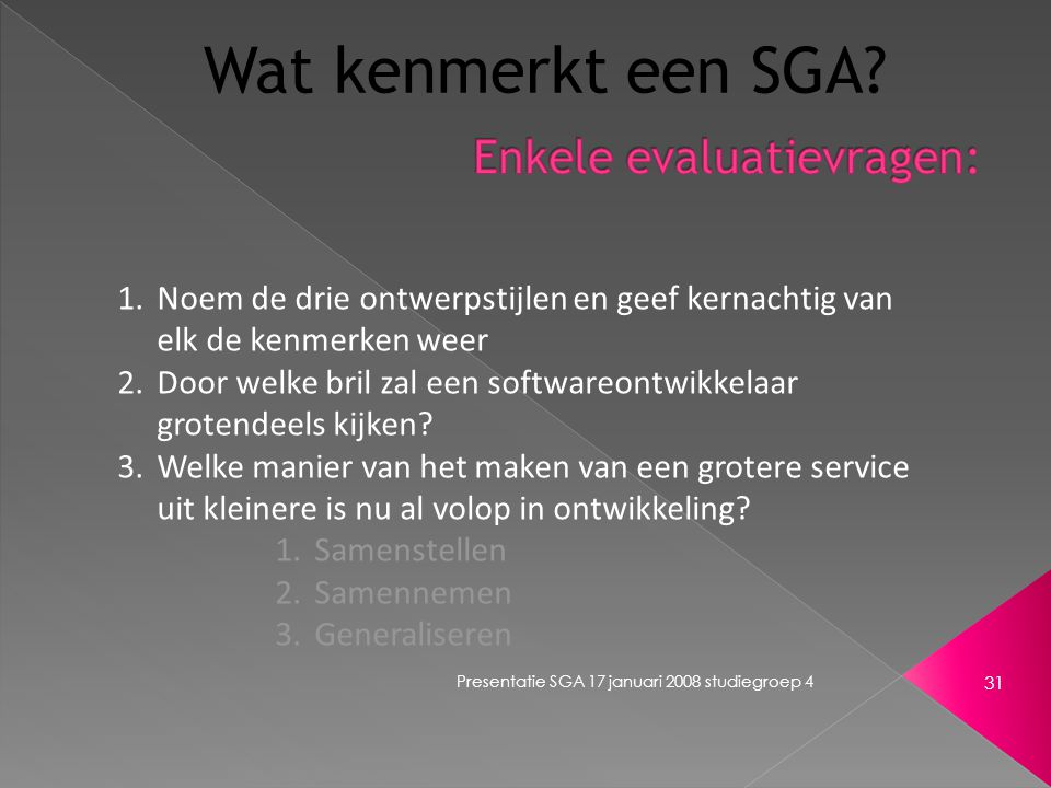 Presentatie SGA 17 januari 2008 studiegroep 4 31 Wat kenmerkt een SGA.