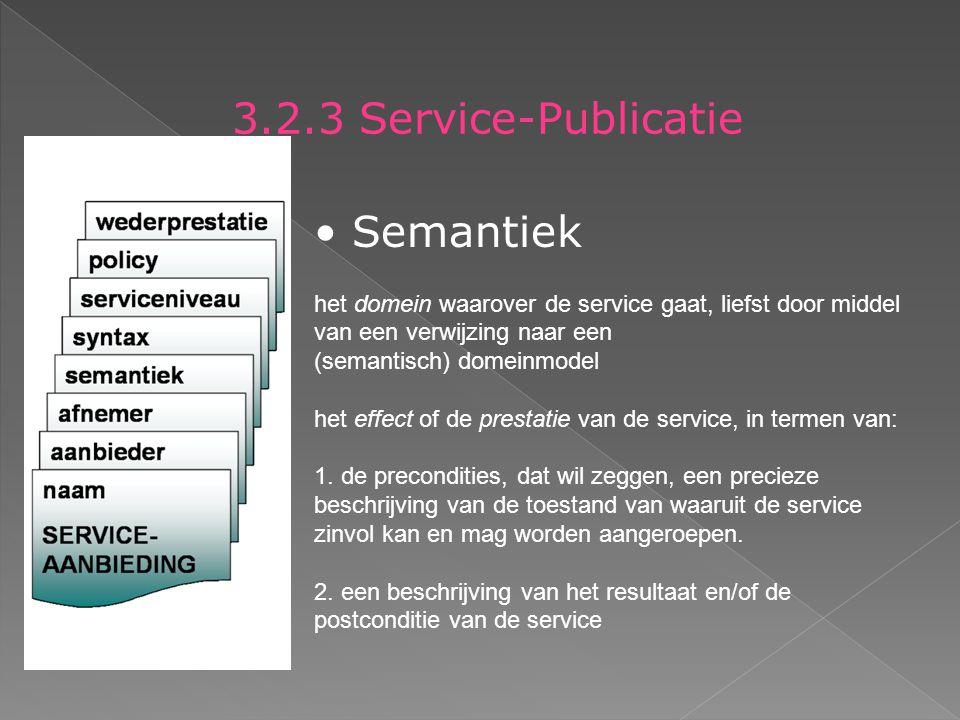 3.2.3 Service-Publicatie Semantiek het domein waarover de service gaat, liefst door middel van een verwijzing naar een (semantisch) domeinmodel het effect of de prestatie van de service, in termen van: 1.