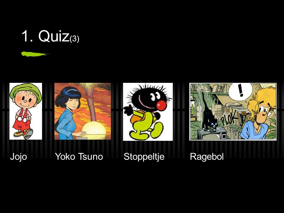 1. Quiz (3) JojoYoko TsunoStoppeltjeRagebol