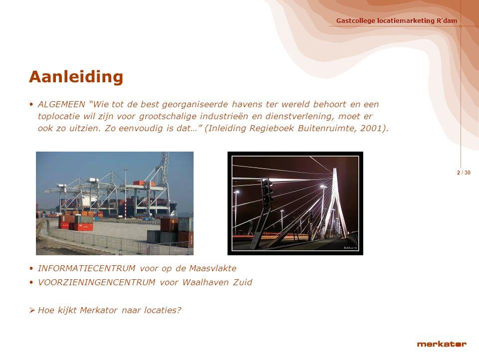 Gastcollege locatiemarketing R'dam 2 / 30 Aanleiding ALGEMEEN Wie tot de best georganiseerde havens ter wereld behoort en een toplocatie wil zijn voor grootschalige industrieën en dienstverlening, moet er ook zo uitzien.