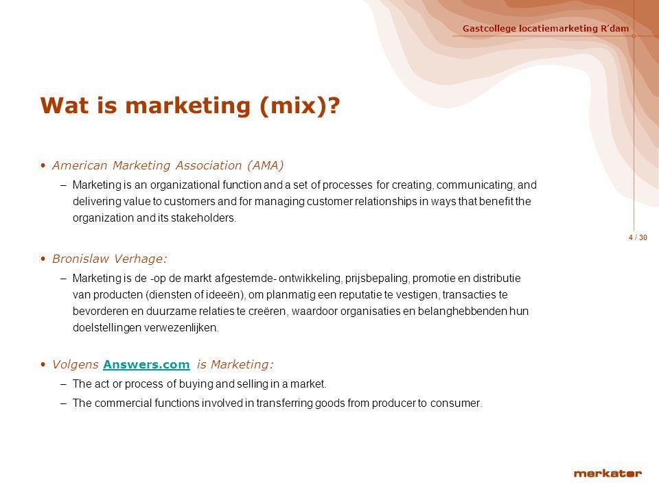 Gastcollege locatiemarketing R'dam 4 / 30 Wat is marketing (mix).