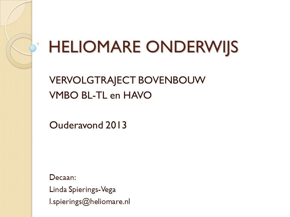 HELIOMARE ONDERWIJS VERVOLGTRAJECT BOVENBOUW VMBO BL-TL en HAVO Ouderavond 2013 Decaan: Linda Spierings-Vega l.spierings@heliomare.nl