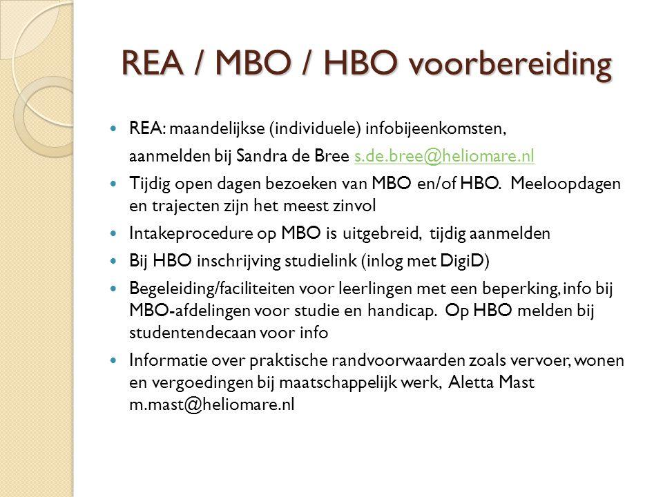 REA / MBO / HBO voorbereiding REA / MBO / HBO voorbereiding REA: maandelijkse (individuele) infobijeenkomsten, aanmelden bij Sandra de Bree s.de.bree@heliomare.nls.de.bree@heliomare.nl Tijdig open dagen bezoeken van MBO en/of HBO.