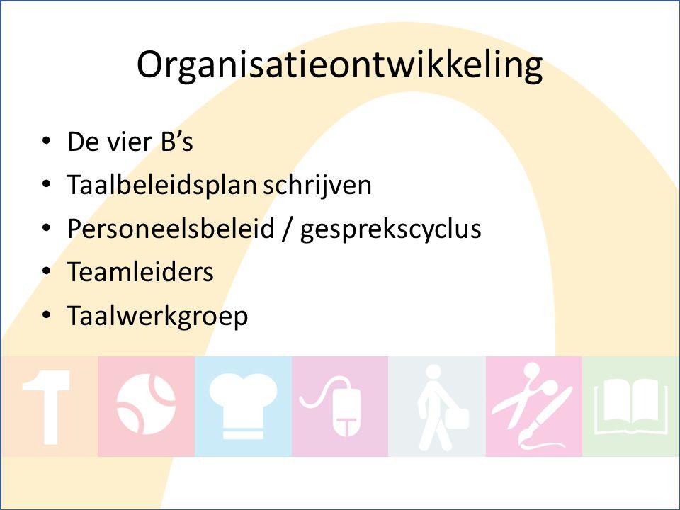Organisatieontwikkeling De vier B's Taalbeleidsplan schrijven Personeelsbeleid / gesprekscyclus Teamleiders Taalwerkgroep