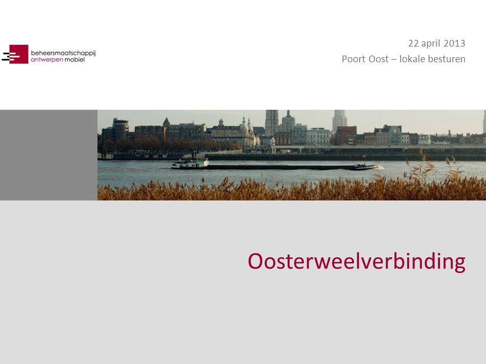22 april 2013 Poort Oost – lokale besturen Oosterweelverbinding