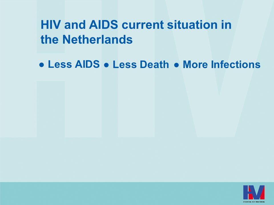HIV and AIDS current situation in the Netherlands ● Less AIDS ● Less Death● More Infections