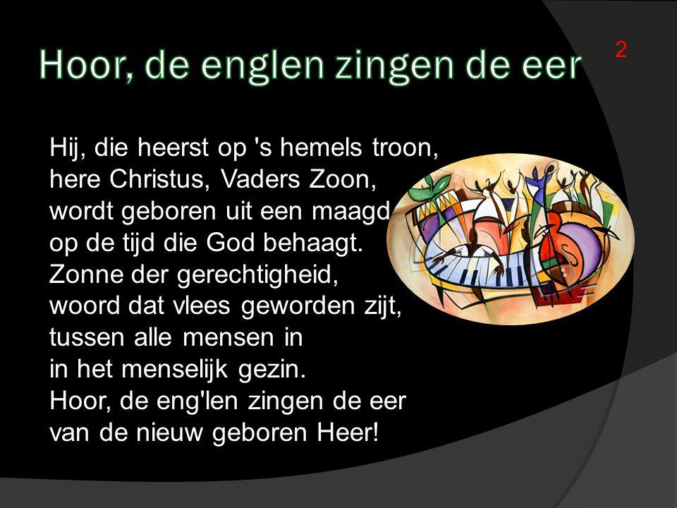 Hij, die heerst op 's hemels troon, here Christus, Vaders Zoon, wordt geboren uit een maagd op de tijd die God behaagt. Zonne der gerechtigheid, woord