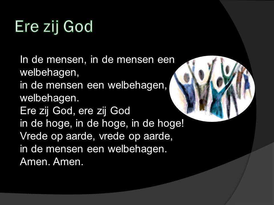 In de mensen, in de mensen een welbehagen, in de mensen een welbehagen, een welbehagen. Ere zij God, ere zij God in de hoge, in de hoge, in de hoge! V