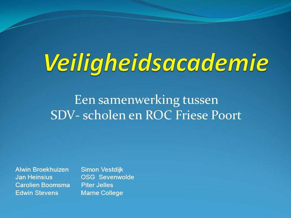 Een samenwerking tussen SDV- scholen en ROC Friese Poort Alwin Broekhuizen Simon Vestdijk Jan Heinsius OSG Sevenwolde Carolien Boomsma Piter Jelles Ed