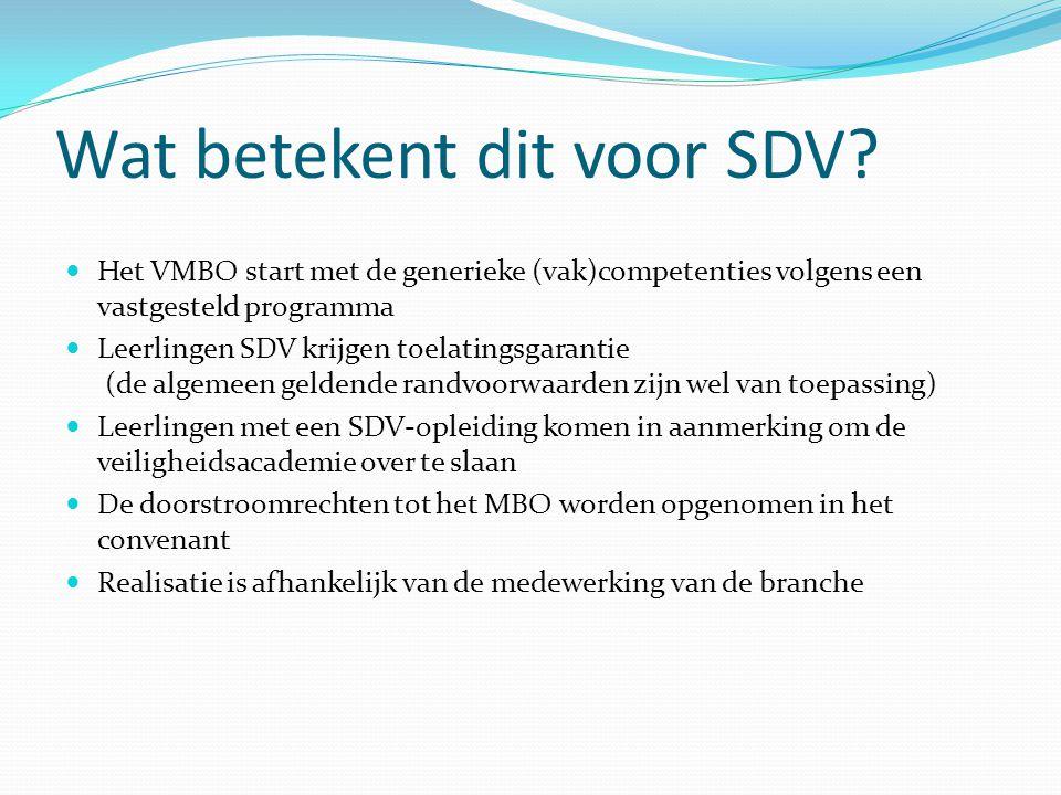 Wat betekent dit voor SDV? Het VMBO start met de generieke (vak)competenties volgens een vastgesteld programma Leerlingen SDV krijgen toelatingsgarant
