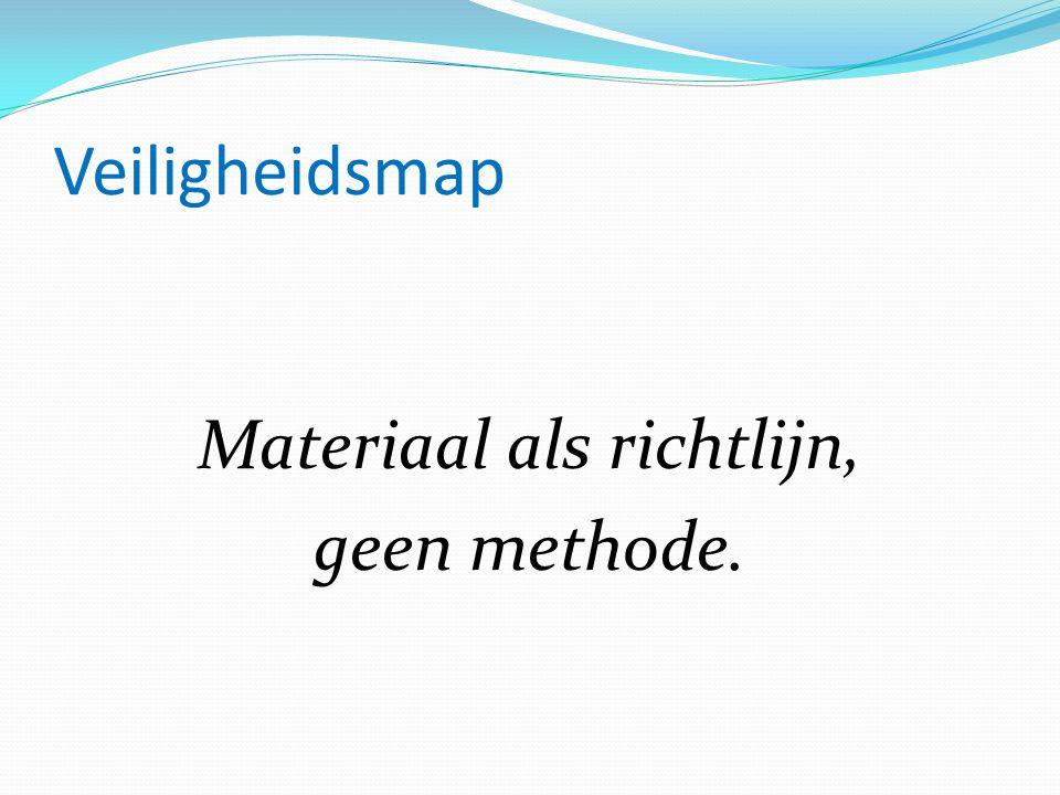 Veiligheidsmap Materiaal als richtlijn, geen methode.