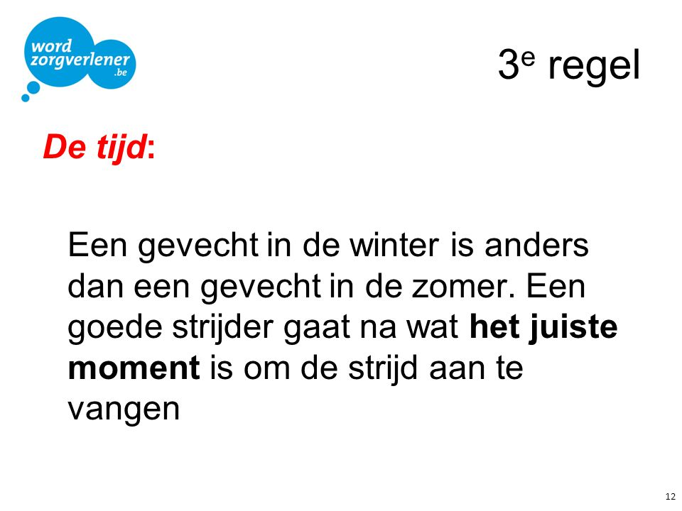 3 e regel De tijd: Een gevecht in de winter is anders dan een gevecht in de zomer. Een goede strijder gaat na wat het juiste moment is om de strijd aa
