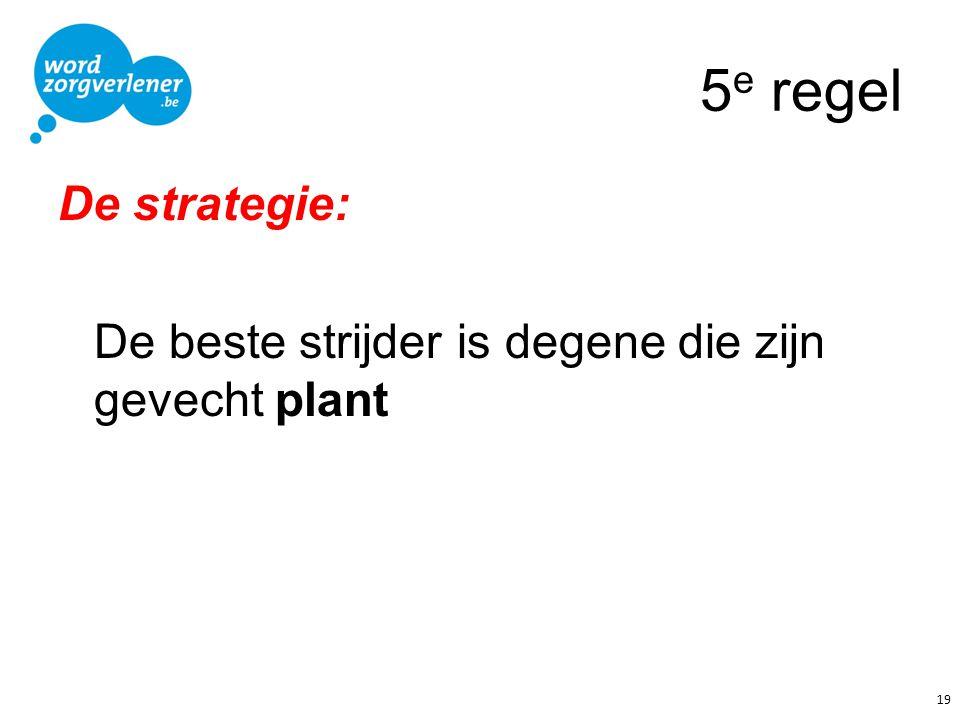 5 e regel De strategie: De beste strijder is degene die zijn gevecht plant 19