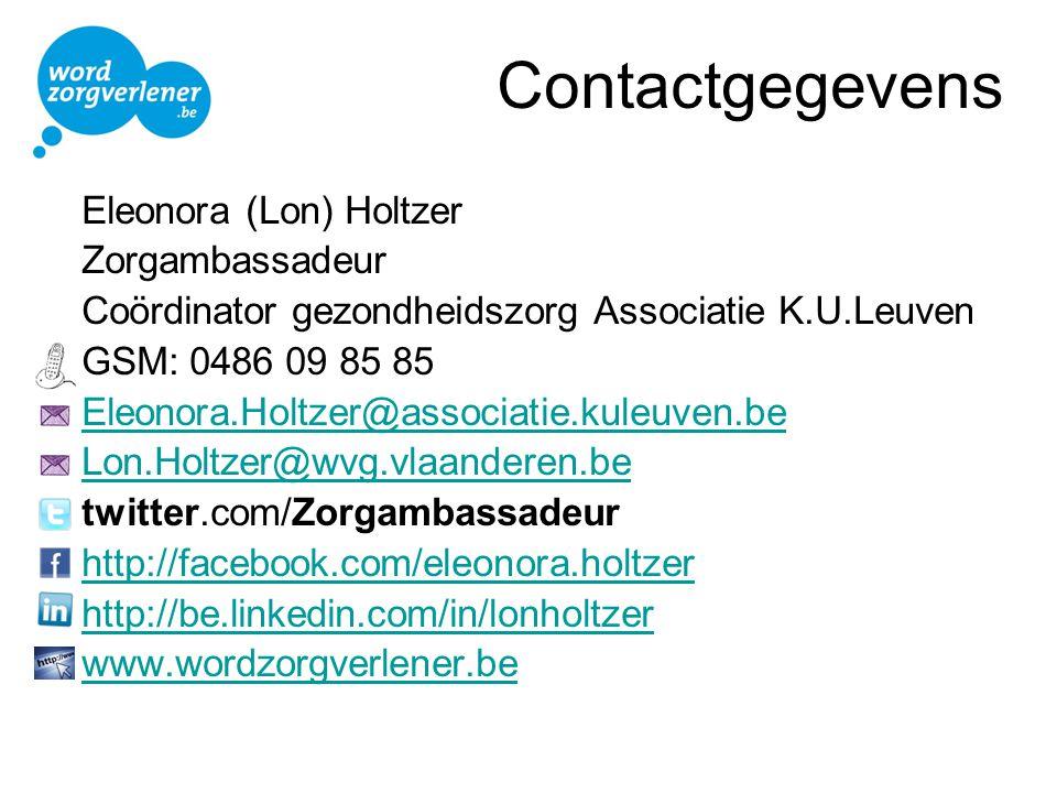 Contactgegevens Eleonora (Lon) Holtzer Zorgambassadeur Coördinator gezondheidszorg Associatie K.U.Leuven GSM: 0486 09 85 85 Eleonora.Holtzer@associatie.kuleuven.be Lon.Holtzer@wvg.vlaanderen.be twitter.com/Zorgambassadeur http://facebook.com/eleonora.holtzer http://be.linkedin.com/in/lonholtzer www.wordzorgverlener.be