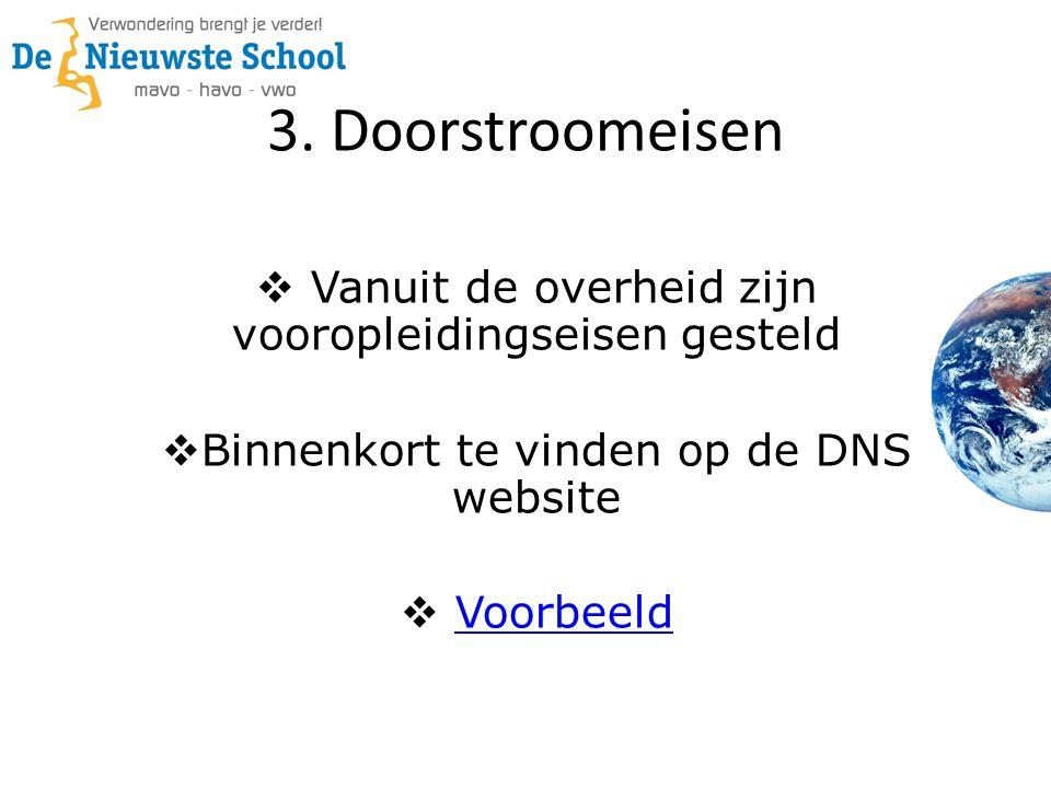 3. Doorstroomeisen  Vanuit de overheid zijn vooropleidingseisen gesteld  Binnenkort te vinden op de DNS website  VoorbeeldVoorbeeld