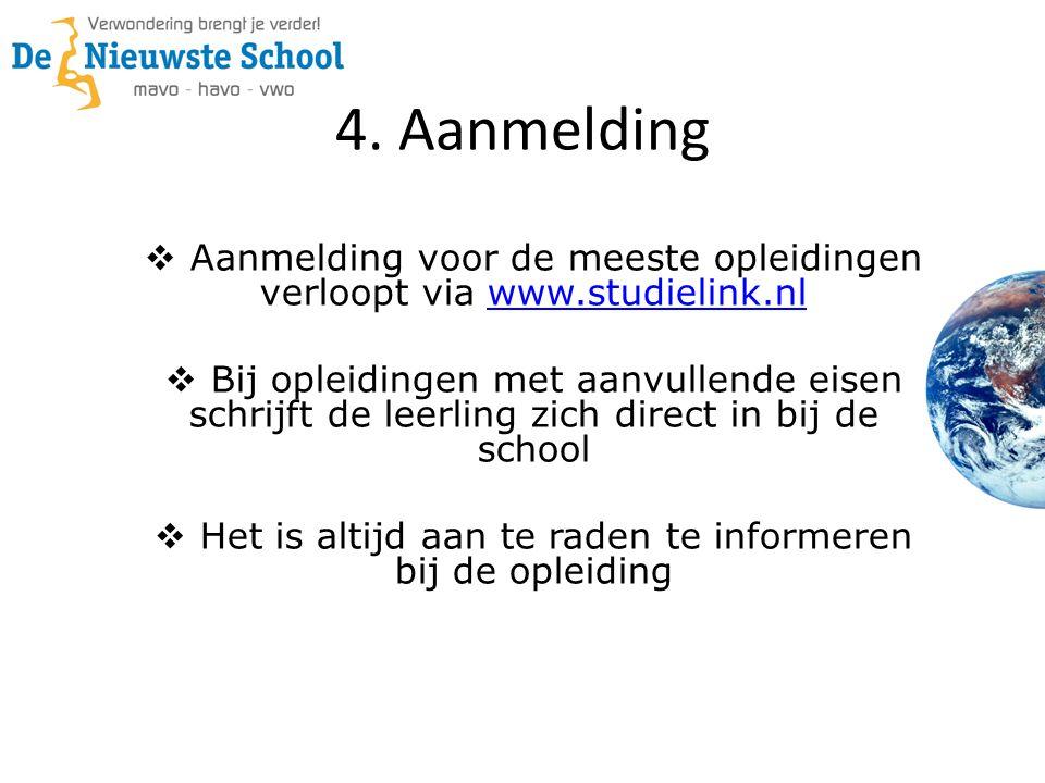 4. Aanmelding  Aanmelding voor de meeste opleidingen verloopt via www.studielink.nlwww.studielink.nl  Bij opleidingen met aanvullende eisen schrijft