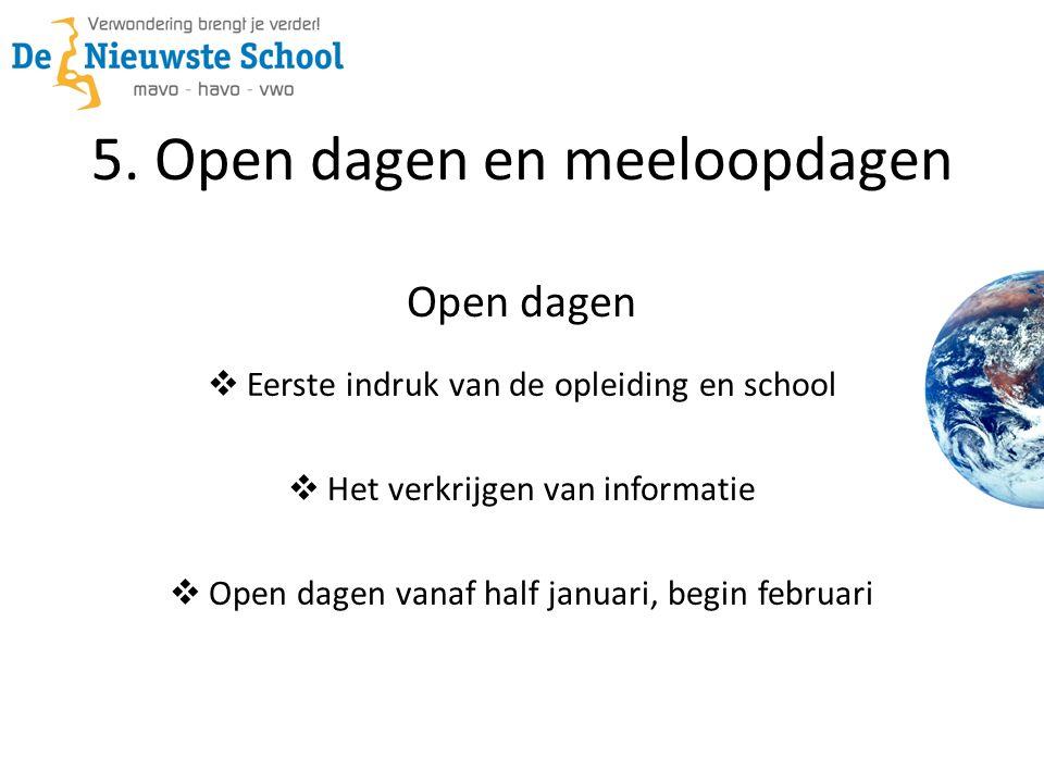 5. Open dagen en meeloopdagen Open dagen  Eerste indruk van de opleiding en school  Het verkrijgen van informatie  Open dagen vanaf half januari, b