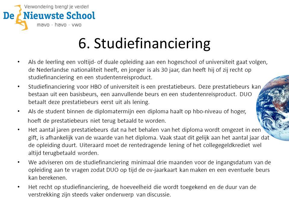 6. Studiefinanciering Als de leerling een voltijd- of duale opleiding aan een hogeschool of universiteit gaat volgen, de Nederlandse nationaliteit hee