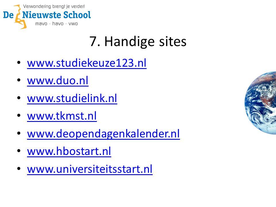 7. Handige sites www.studiekeuze123.nl www.duo.nl www.studielink.nl www.tkmst.nl www.deopendagenkalender.nl www.hbostart.nl www.universiteitsstart.nl