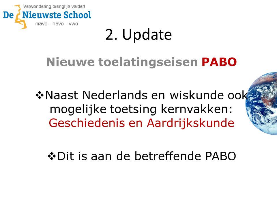 2. Update Nieuwe toelatingseisen PABO  Naast Nederlands en wiskunde ook mogelijke toetsing kernvakken: Geschiedenis en Aardrijkskunde  Dit is aan de