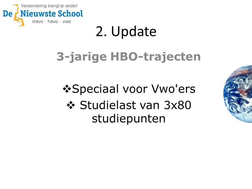 2. Update 3-jarige HBO-trajecten  Speciaal voor Vwo'ers  Studielast van 3x80 studiepunten