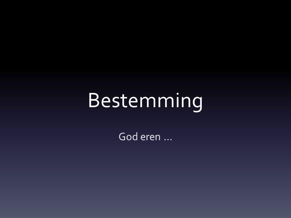 Bestemming God eren …