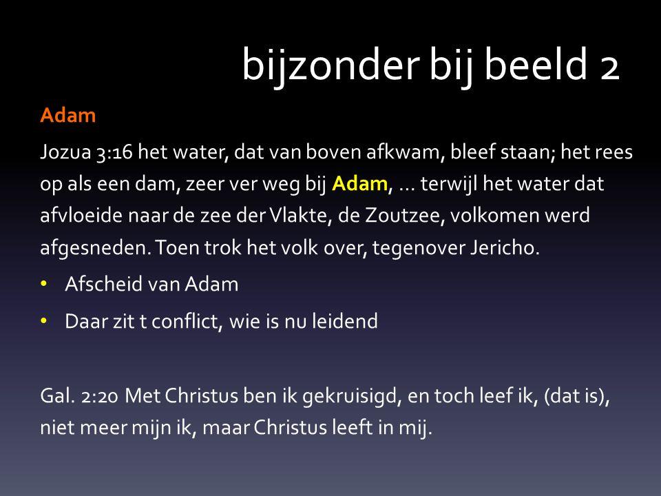 bijzonder bij beeld 2 Adam Jozua 3:16 het water, dat van boven afkwam, bleef staan; het rees op als een dam, zeer ver weg bij Adam, … terwijl het water dat afvloeide naar de zee der Vlakte, de Zoutzee, volkomen werd afgesneden.