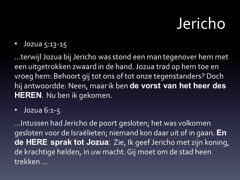 Jericho Jozua 5:13-15 …terwijl Jozua bij Jericho was stond een man tegenover hem met een uitgetrokken zwaard in de hand.