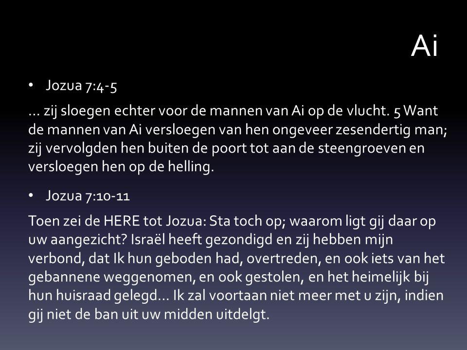 Ai Jozua 7:4-5 … zij sloegen echter voor de mannen van Ai op de vlucht.