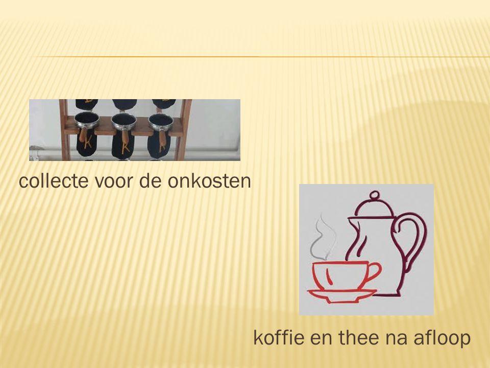 collecte voor de onkosten koffie en thee na afloop