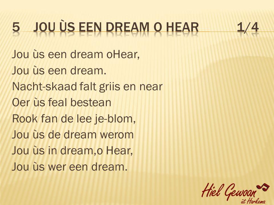 Jou ùs een dream oHear, Jou ùs een dream.