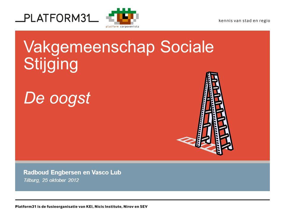 Vakgemeenschap Sociale Stijging De oogst Radboud Engbersen en Vasco Lub Tilburg, 25 oktober 2012